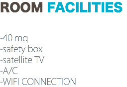 ROOM FACILITIES -40 mq -safety box -satellite TV -A/C -WIFI CONNECTION